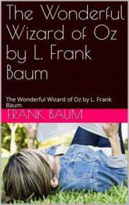 The Wonderful Wizard of Oz by L. Frank Baum: The Wonderful Wizard of Oz by L. Frank Baum – Frank Baum [ePub & Kindle] [English]