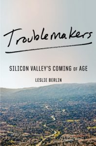 Troublemakers: Silicon Valley's Coming of Age – Leslie Berlin [ePub & Kindle] [English]