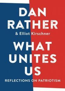 What Unites Us: Reflections on Patriotism – Dan Rather, Elliot Kirschner [ePub & Kindle] [English]