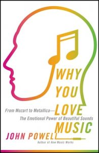 Why You Love Music: From Mozart to Metallica–The Emotional Power of Beautiful Sounds – John Powell [ePub & Kindle] [English]