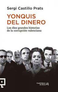 Yonquis del dinero: Las diez grandes historias de la corrupción valenciana – Sergi Castillo Prats [ePub & Kindle]