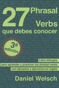 27 Phrasal Verbs Que Debes Conocer (Tercera Edición): Libro bilingüe para aprender y practicar los phrasal verbs con ejemplos y ejercicios en inglés – Daniel Welsch [ePub & Kindle]