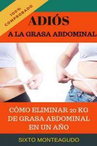 Adiós a la grasa abdominal: Como eliminé 20 kg de grasa abdominal en un año – Sixto Monteagudo Martínez [ePub & Kindle]