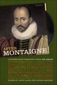 After Montaigne: Contemporary Essayists Cover the Essays – David Lazar, Patrick Madden [ePub & Kindle] [English]