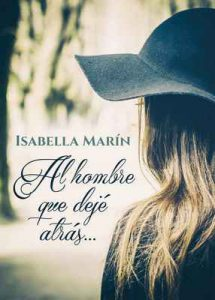 Al hombre que dejé atrás – Isabella Marín [ePub & Kindle]