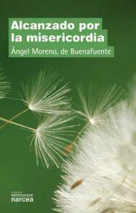 Alcanzado por la misericordia (Espiritualidad nº 309) – Ángel Moreno de Buenafuente [ePub & Kindle]