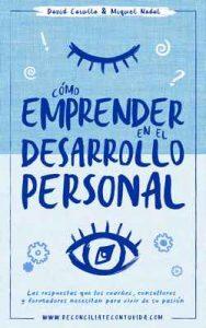 Cómo emprender en el desarrollo personal: Las respuestas que los coaches, consultores y formadores necesitan para vivir de su pasión – David Carulla Montañés, Miquel Nadal Vela [ePub & Kindle]