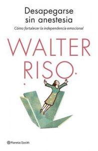 Desapegarse sin anestesia: Cómo fortalecer la independencia emocional (Biblioteca Walter Riso) – Walter Riso [ePub & Kindle]