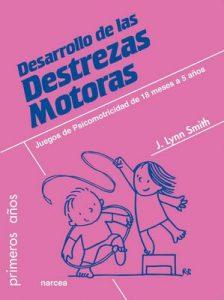 Desarrollo de las Destrezas Motoras: Juegos de psicomotricidad de 18 meses a 5 años (Primeros años nº 67) – Jodene Lynn Smith, Pablo Manzano [ePub & Kindle]