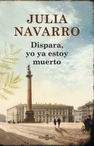Dispara, yo ya estoy muerto – Julia Navarro [ePub & Kindle]