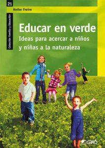 Educar en verde. Ideas para acercar a niños y niñas a la naturaleza (Familia y Educación) – Heike Freire Rodriguez [ePub & Kindle]