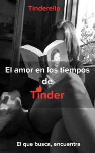 El amor en los tiempos de Tinder: El que busca, encuentra – Lady Tinderella, Diana OHiggins [ePub & Kindle]