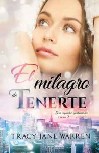 El milagro de tenerte (Segundas oportunidades nº 2) – Tracy Jane Warren [ePub & Kindle]