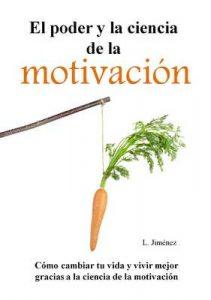 El poder y la ciencia de la motivación: Cómo cambiar tu vida y vivir mejor gracias a la ciencia de la motivación – L. Jiménez [ePub & Kindle]