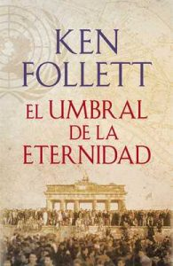 El umbral de la eternidad (The Century 3) – Ken Follett [ePub & Kindle]