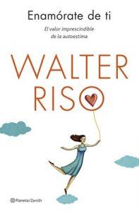 Enamórate de ti: El valor imprescindible de la autoestima – Walter Riso [ePub & Kindle]