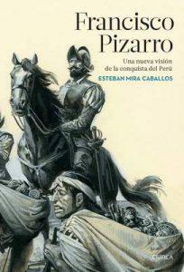 Francisco Pizarro: Una nueva visión de la conquista del Perú – Esteban Mira Caballos [ePub & Kindle]