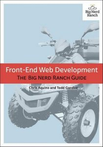 Front-End Web Development: The Big Nerd Ranch Guide (Big Nerd Ranch Guides) – Chris Aquino, Todd Gandee [ePub & Kindle] [English]