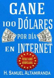Gane 100 Dólares al día en Internet – H. Samuel Altamiranda [ePub & Kindle]
