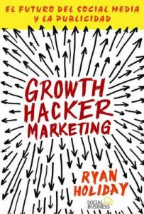 Growth Hacker Marketing. El futuro del Social Media y la Publicidad (Títulos Especiales) – Ryan Holiday [ePub & Kindle]