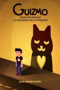 Guizmo o cómo encontrar la grandeza en lo pequeño: Las 10 lecciones sobre la vida, el amor y la compasión que aprendí de un gato callejero – Juan Andrés Núñez [ePub & Kindle] [English]