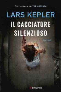 Il cacciatore silenzioso – Lars Kepler [ePub & Kindle] [Italian]