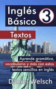 Inglés Básico 3: Textos: Aprende gramática, vocabulario y más con estos textos sencillos en inglés – Daniel Welsch [ePub & Kindle]