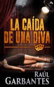 La Caída de una Diva (Serie policíaca de los detectives Goya y Castillo nº 1) – Raúl Garbantes [ePub & Kindle]