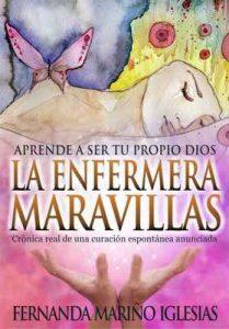 La Enfermera Maravillas: Aprende a ser tu propio Dios. Crónica Real de una «curación espontánea» anunciada – Fernanda Mariño Iglesias [ePub & Kindle]
