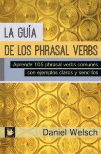 La Guía de los Phrasal Verbs: Aprende 105 phrasal verbs comunes con ejemplos claros y sencillos (Phrasal Verbs para la Vida nº 3) – Daniel Welsch [ePub & Kindle]