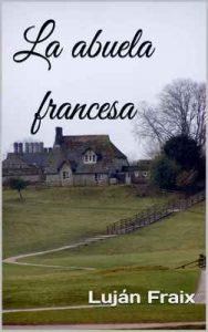 La abuela francesa – Luján Fraix [ePub & Kindle]