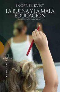 La buena y la mala educación: Ejemplos internacionales (Ensayo nº 454) – Inger Enkvist, Jorge Martínez Lucena [ePub & Kindle]