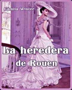 La heredera de Rouen – Camila Winter [ePub & Kindle]
