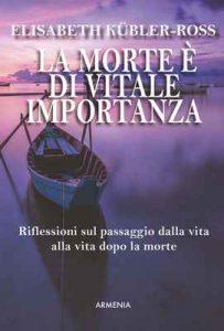 La morte è di vitale importanza – Elisabeth Kübler-Ross [ePub & Kindle] [Italian]