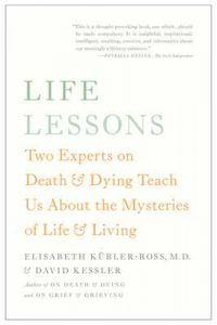 Life Lessons: Two Experts on Death & Dying Teach Us about the Mysteries of Life & Living – Elisabeth Kubler-Ross, David Kessler [ePub & Kindle] [English]