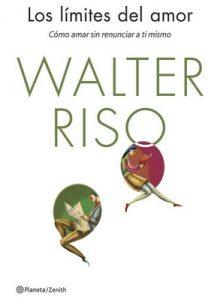 Los límites del amor (Edición española): Cómo amar sin renunciar a ti mismo – Walter Riso [ePub & Kindle]