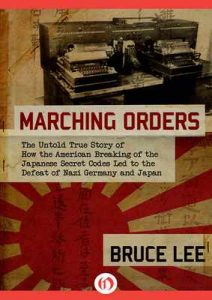 Marching Orders: The Untold Story of How the American Breaking of the Japanese Secret Codes Led to the Defeat of Nazi Germany and Japan – Bruce Lee [ePub & Kindle] [English]