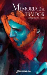 Memoria del traidor – Santiago Sanchis Mullor [ePub & Kindle]