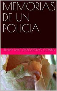 Memorias de un policia – Jimmy Mike Crisostomo Correa [ePub & Kindle]