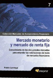 Mercado monetario y mercado de renta fija (Colección Manuales de Asesoramiento Financiero nº 7) – Pablo Larraga López [ePub & Kindle]