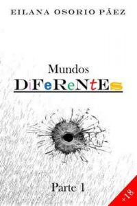 Mundos Diferentes (Parte 1) – Eilana Osorio Páez [ePub & Kindle]
