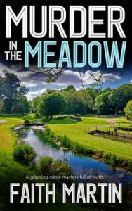 Murder in the meadow a gripping crime mystery full of twists – Faith Martin [ePub & Kindle] [English]