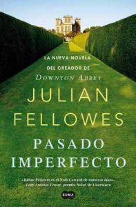 Pasado imperfecto: La nueva novela del creador de Downton Abbey – Julian Fellowes [ePub & Kindle]