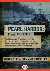 Pearl Harbor: Final Judgement: The Shocking True Story of the Military Intelligence Failure at Pearl Harbor and the Fourteen Men Responsible for the Disaster – Bruce Lee, Henry C. Clausen [ePub & Kindle] [English]