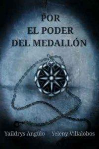 Por el poder del medallón – Yaildrys Angulo, Yeleny Villelobos [ePub & Kindle]