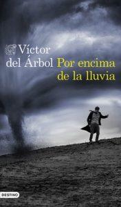 Por encima de la lluvia (Volumen independiente) – Víctor del Árbol [ePub & Kindle]