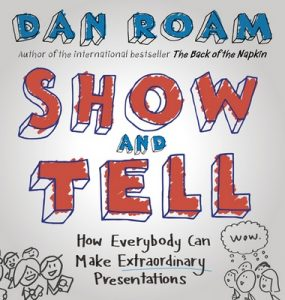 Show and Tell: How Everybody Can Make Extraordinary Presentations – Dan Roam [ePub & Kindle] [English]