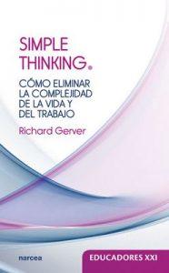 Simple thinking: Cómo eliminar la complejidad de la vida y del trabajo (Educadores XXI nº 20) – Richard Gerver [ePub & Kindle]