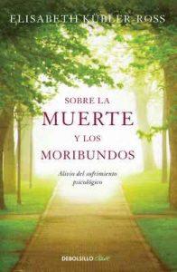 Sobre la muerte y los moribundos: Alivio del sufrimiento psicológico – Elisabeth Kübler-Ross [ePub & Kindle]