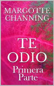Te odio: Primera Parte – Margotte Channing [ePub & Kindle]